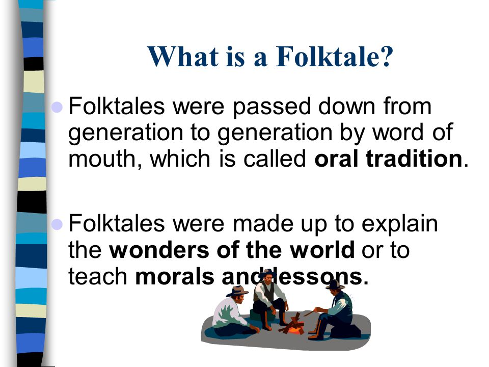 What is a Folktale Folktales were passed down from generation to generation by word of mouth, which is called oral tradition.