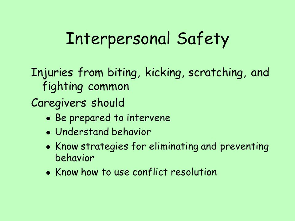 Interpersonal Safety Injuries from biting, kicking, scratching, and fighting common. Caregivers should.