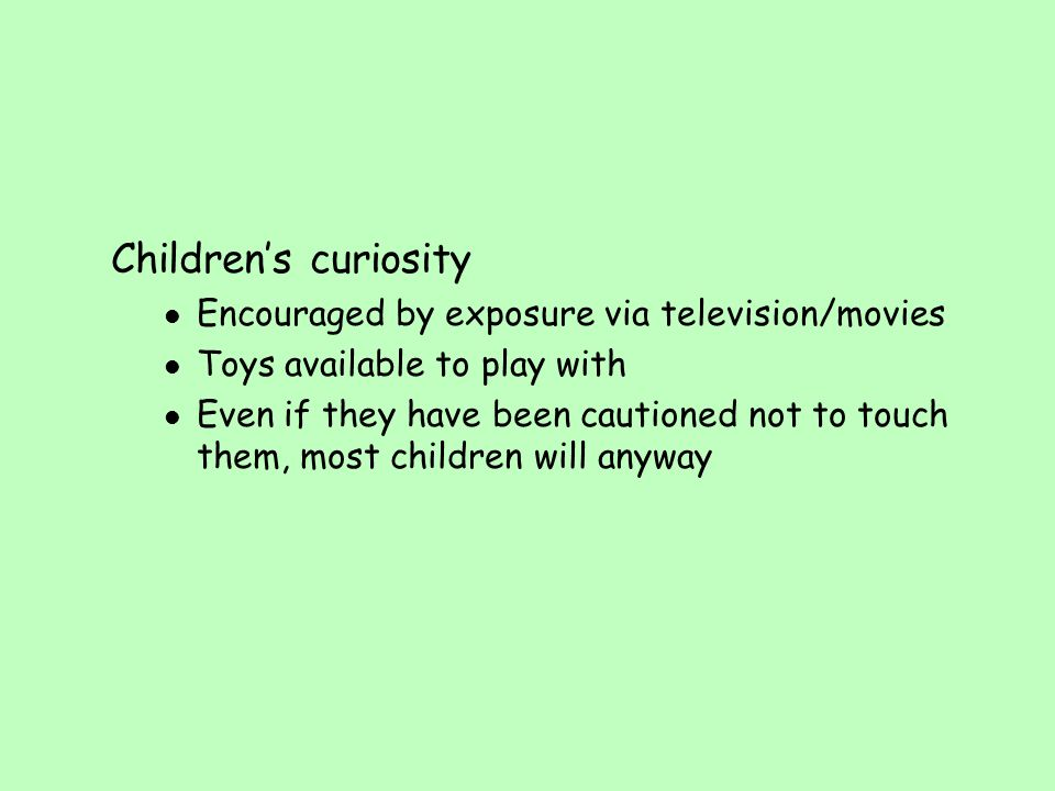 Children's curiosity Encouraged by exposure via television/movies