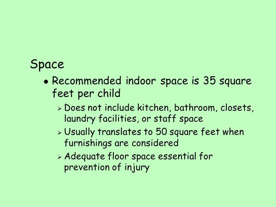 Space Recommended indoor space is 35 square feet per child