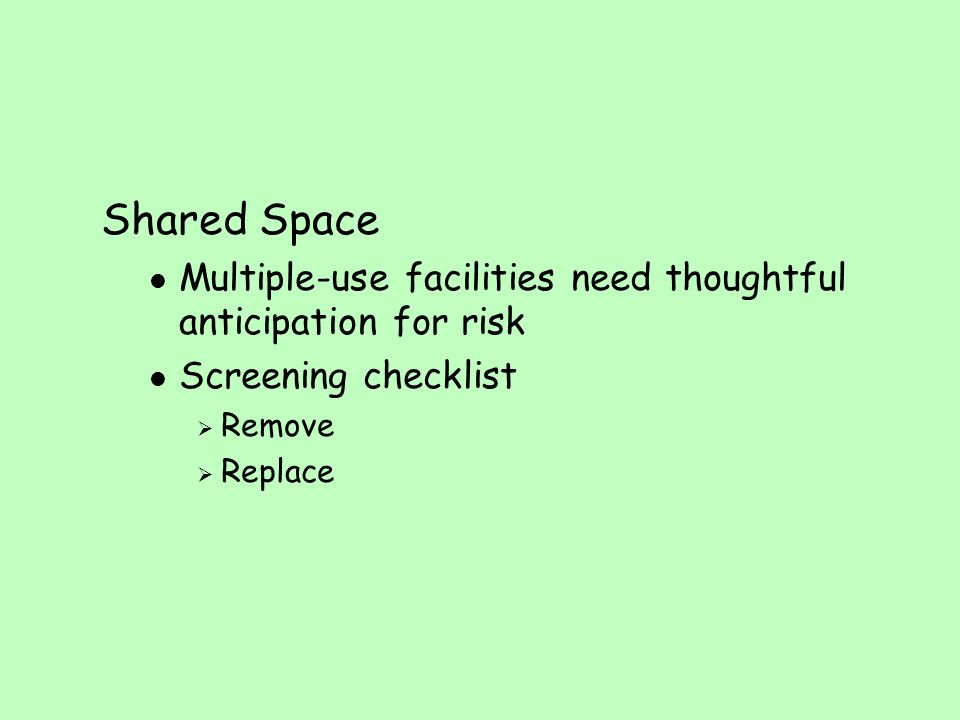 Shared Space Multiple-use facilities need thoughtful anticipation for risk. Screening checklist. Remove.