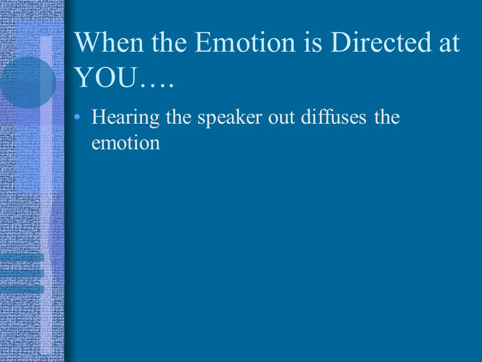 When the Emotion is Directed at YOU….