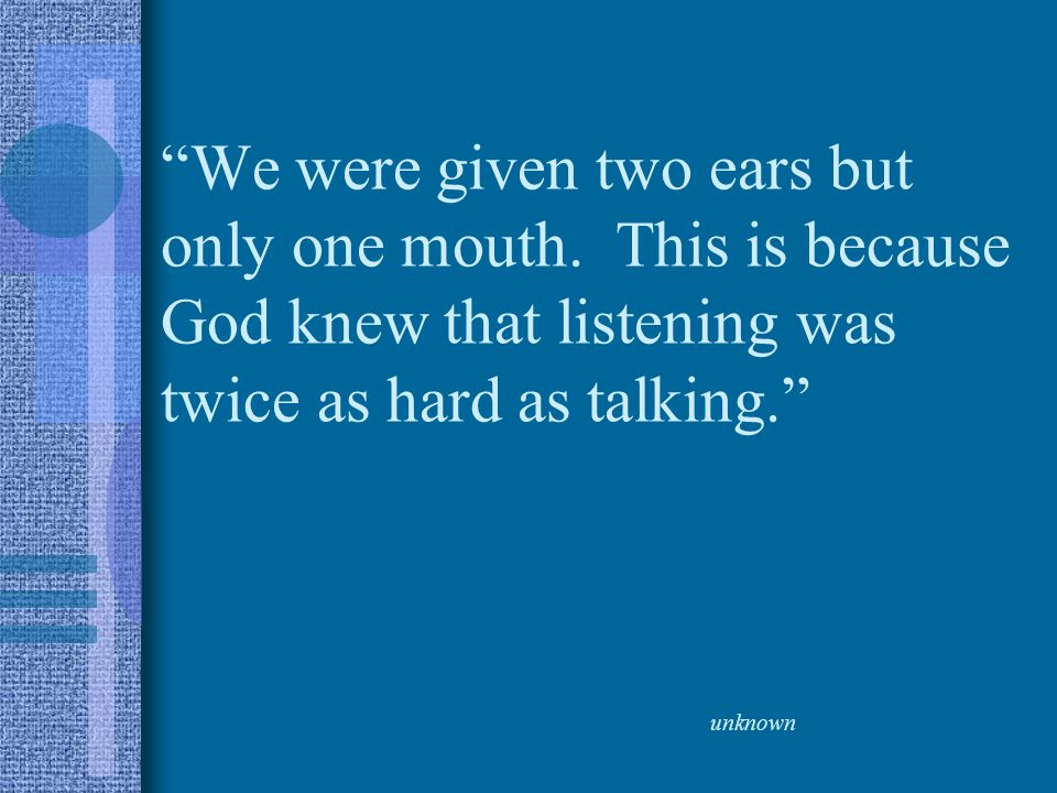 We were given two ears but only one mouth