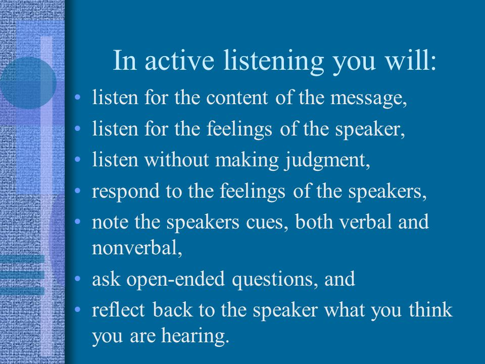 In active listening you will: