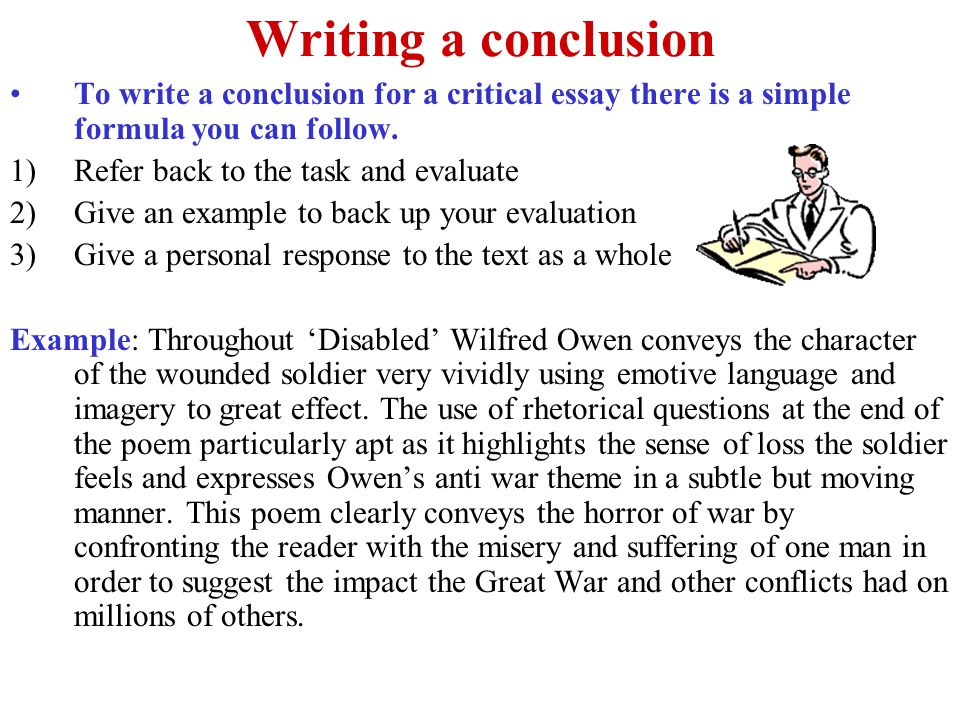 Writing a conclusion To write a conclusion for a critical essay there is a simple formula you can follow.