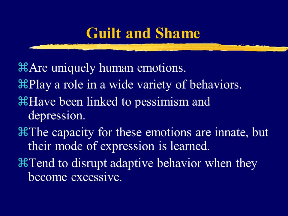Guilt and Shame Are uniquely human emotions.