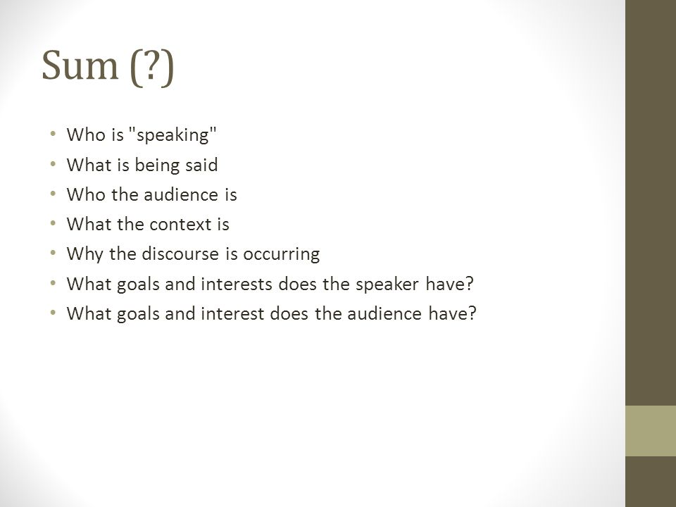 Sum ( ) Who is speaking What is being said Who the audience is