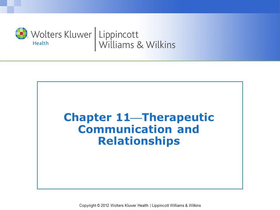 Chapter 11Therapeutic Communication and Relationships
