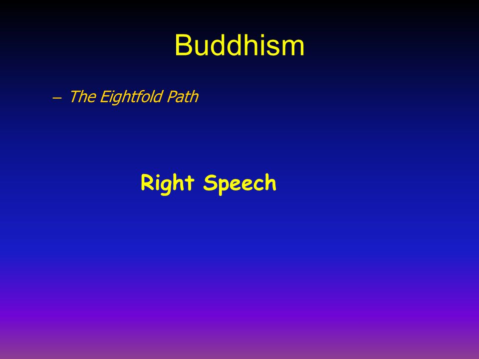 Buddhism The Eightfold Path Right Speech