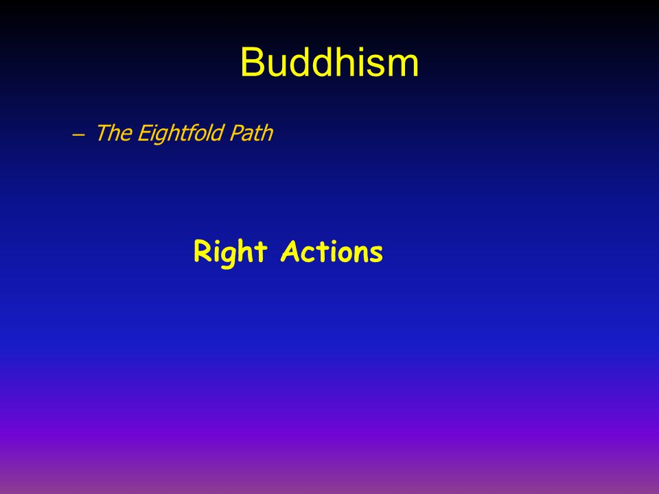 Buddhism The Eightfold Path Right Actions