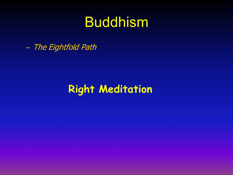Buddhism The Eightfold Path Right Meditation