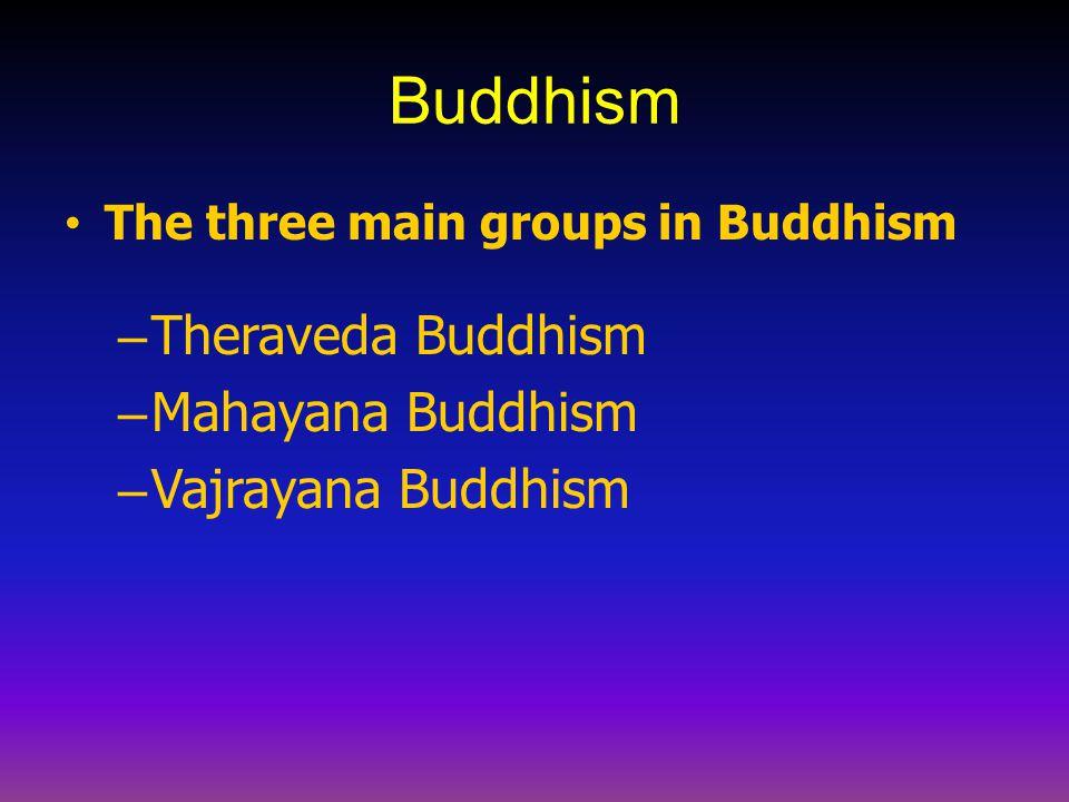 Buddhism Theraveda Buddhism Mahayana Buddhism Vajrayana Buddhism