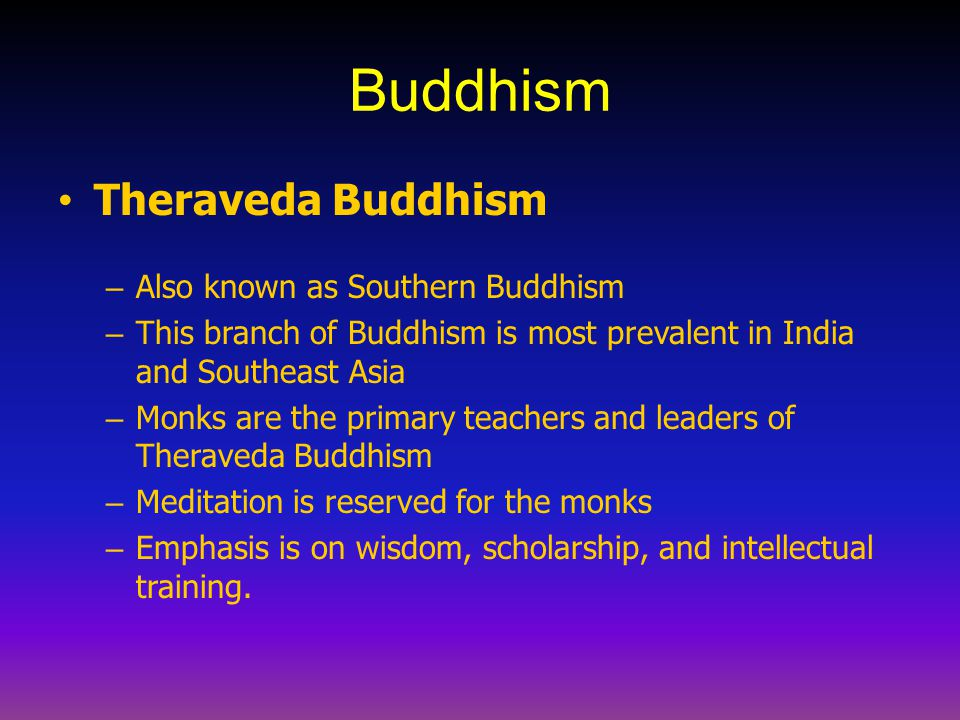 Buddhism Theraveda Buddhism Also known as Southern Buddhism