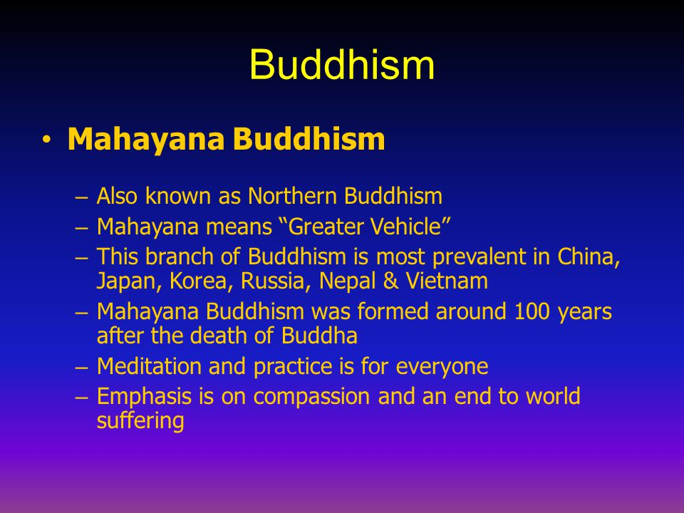 Buddhism Mahayana Buddhism Also known as Northern Buddhism