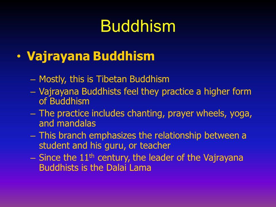 Buddhism Vajrayana Buddhism Mostly, this is Tibetan Buddhism