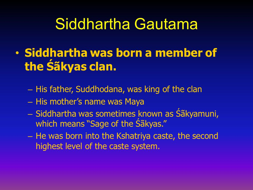 Siddhartha Gautama Siddhartha was born a member of the Śãkyas clan.