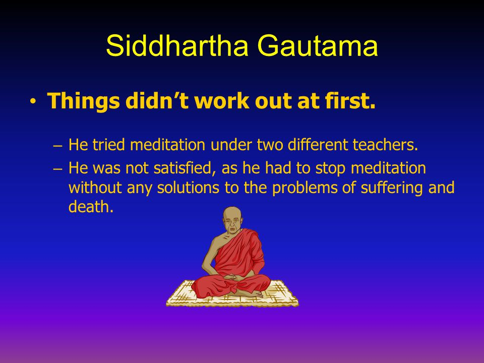 Siddhartha Gautama Things didn't work out at first.