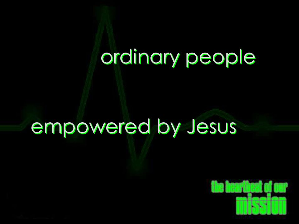 Who Jesus Sends ordinary people empowered by Jesus
