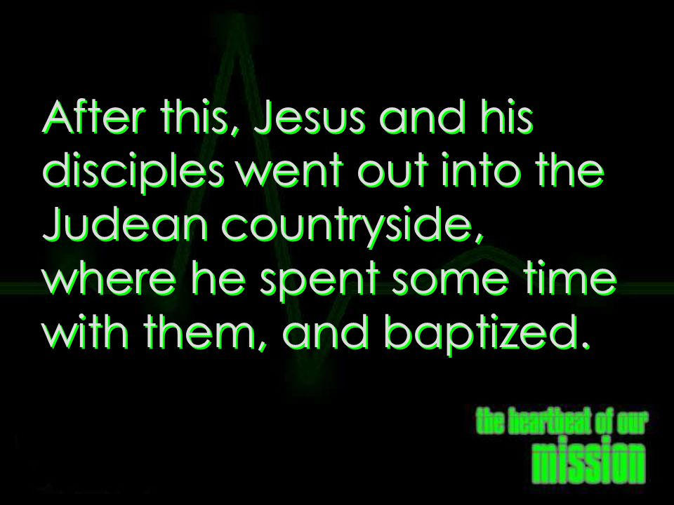John 3:22 After this, Jesus and his disciples went out into the Judean countryside, where he spent some time with them, and baptized.