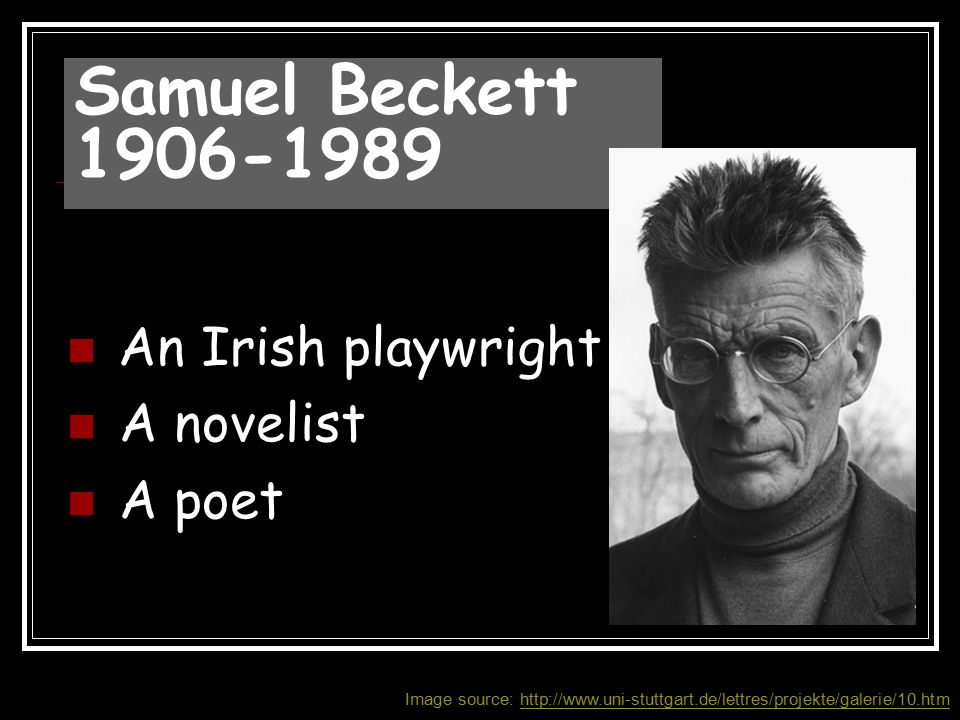 Samuel Beckett 1906-1989 An Irish playwright A novelist A poet