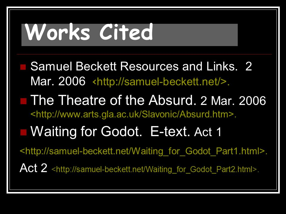 Works Cited Samuel Beckett Resources and Links. 2 Mar. 2006 <http://samuel-beckett.net/>.