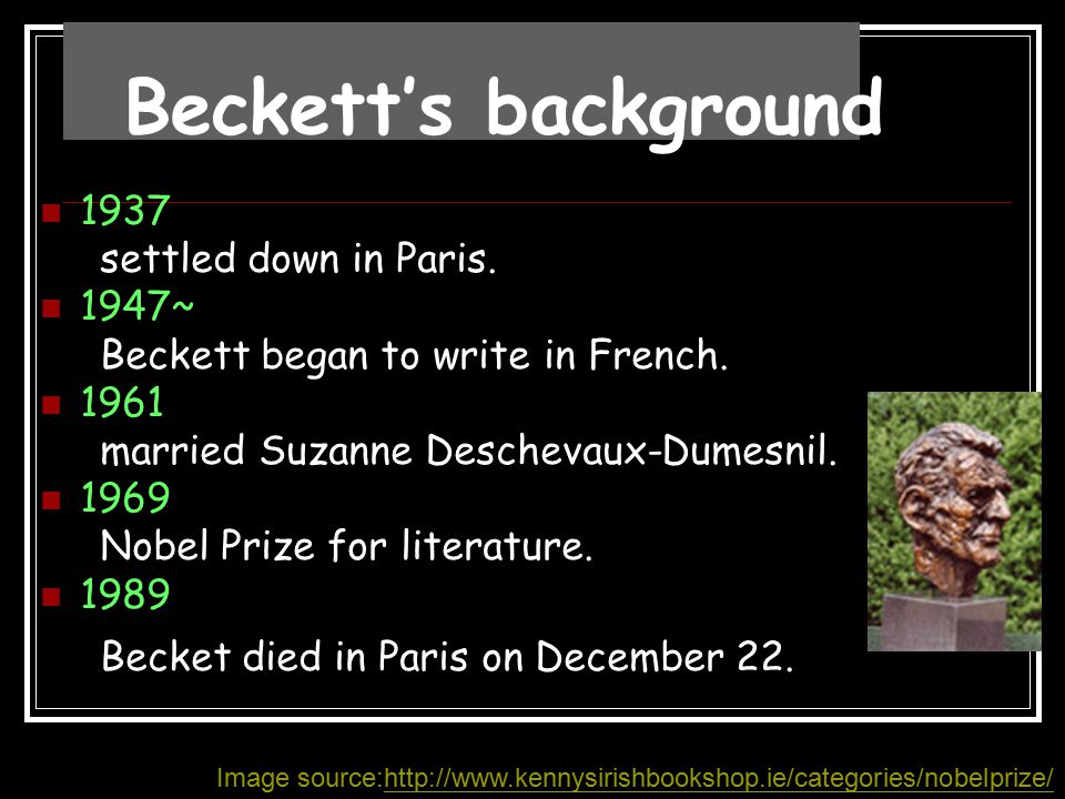Beckett's background 1937 settled down in Paris. 1947~