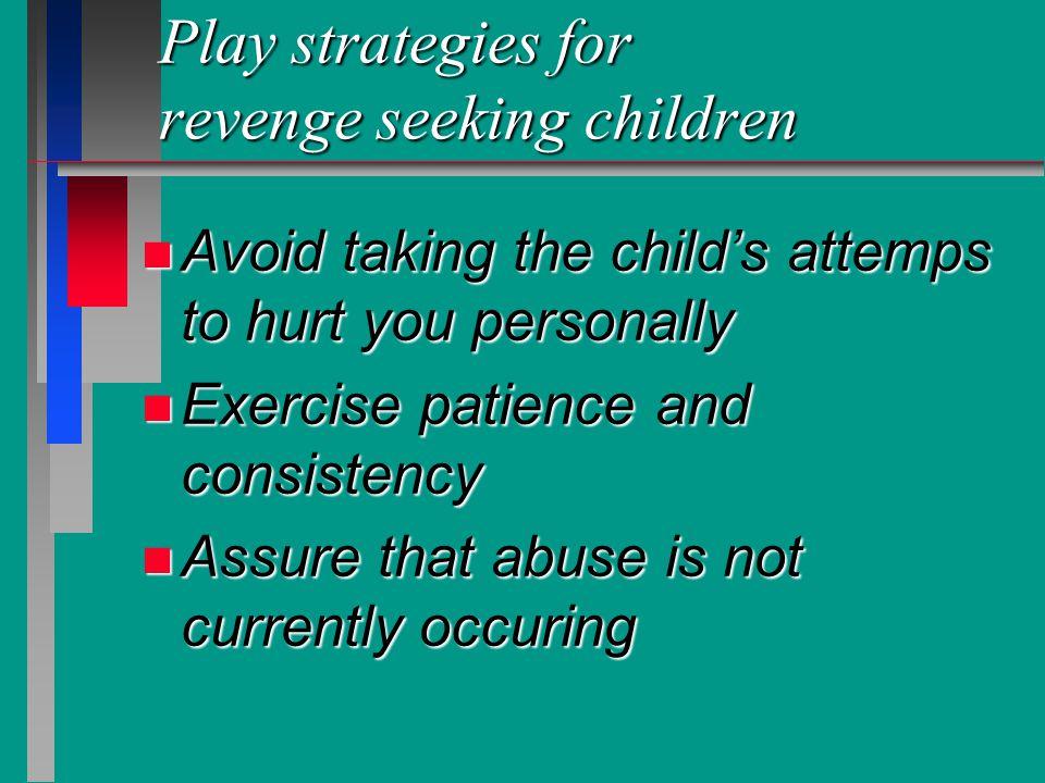 Play strategies for revenge seeking children