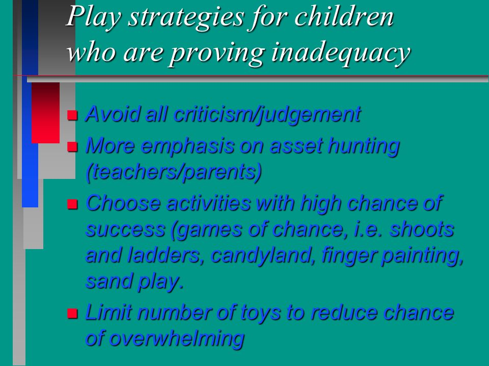 Play strategies for children who are proving inadequacy