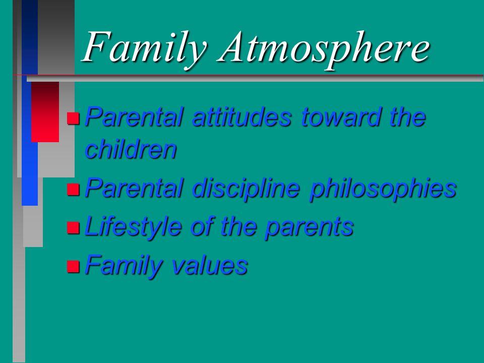 Family Atmosphere Parental attitudes toward the children