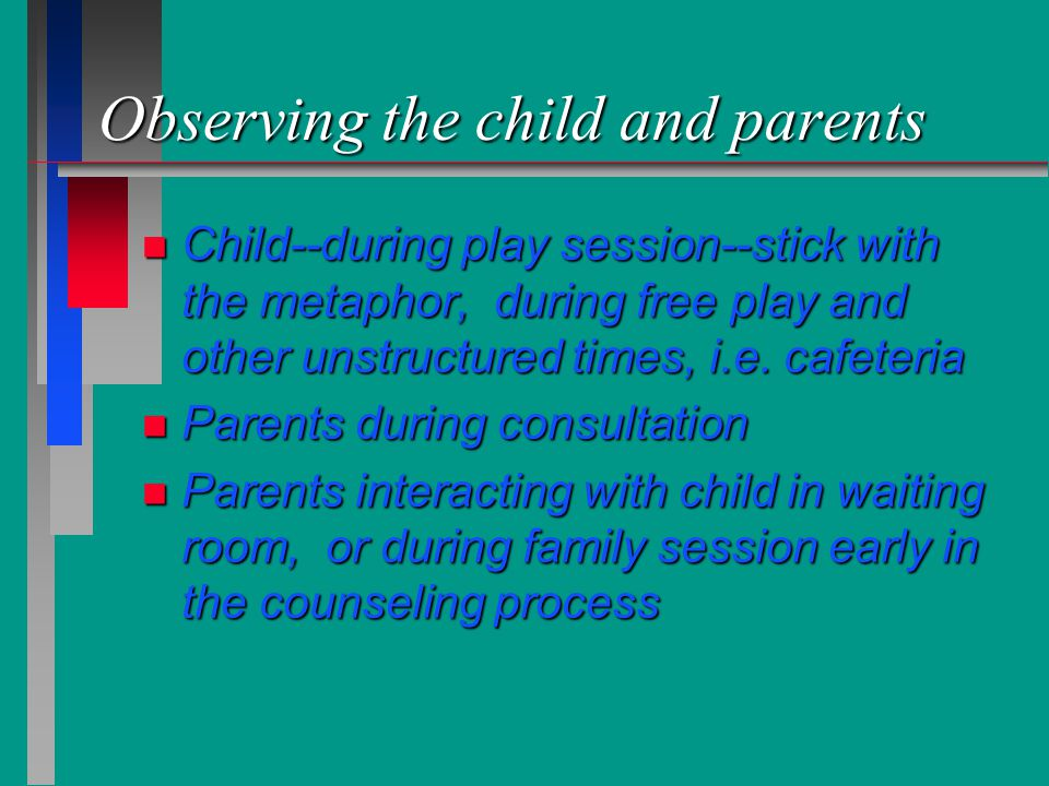 Observing the child and parents