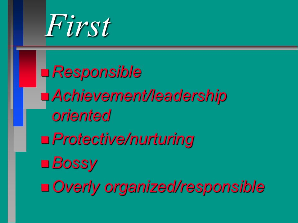 First Responsible Achievement/leadership oriented Protective/nurturing