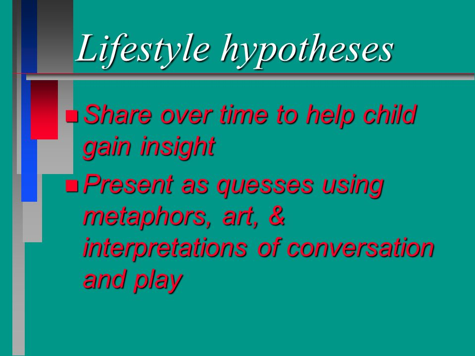 Lifestyle hypotheses Share over time to help child gain insight
