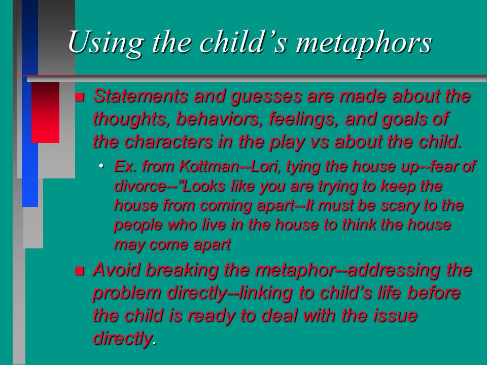Using the child's metaphors