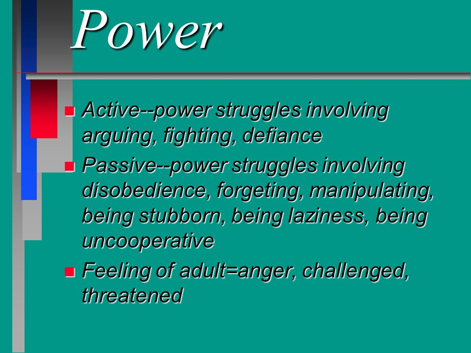 Power Active--power struggles involving arguing, fighting, defiance