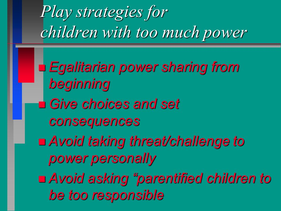 Play strategies for children with too much power