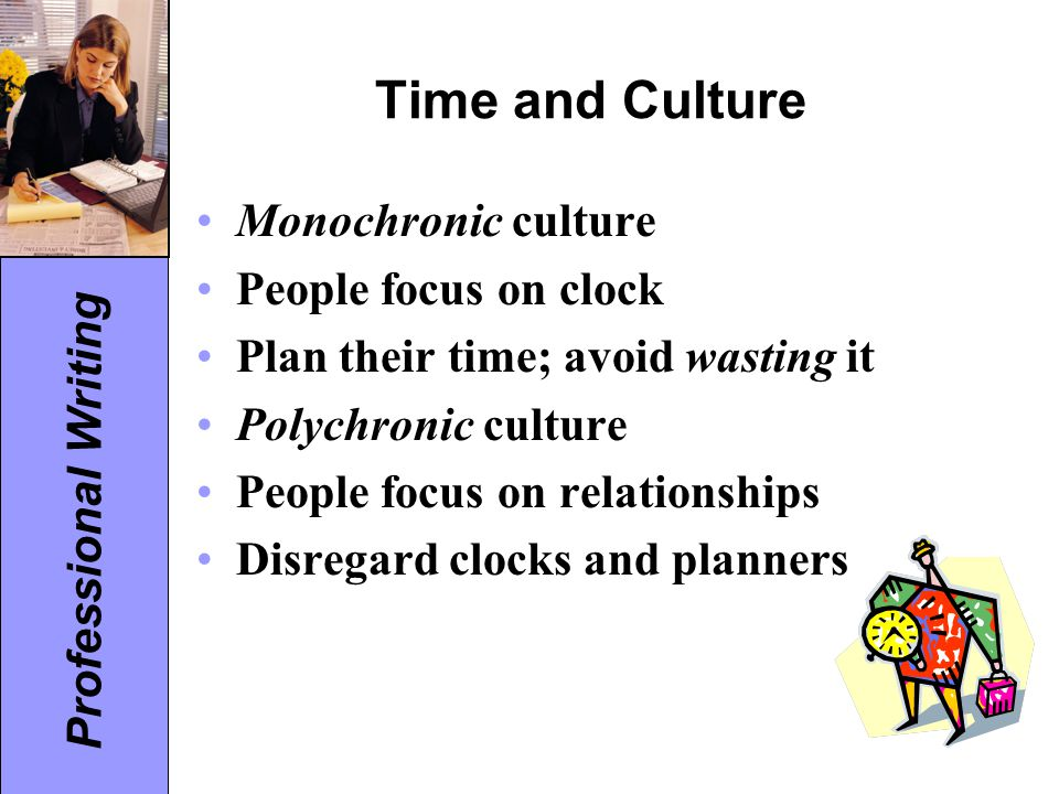 Time and Culture Monochronic culture People focus on clock