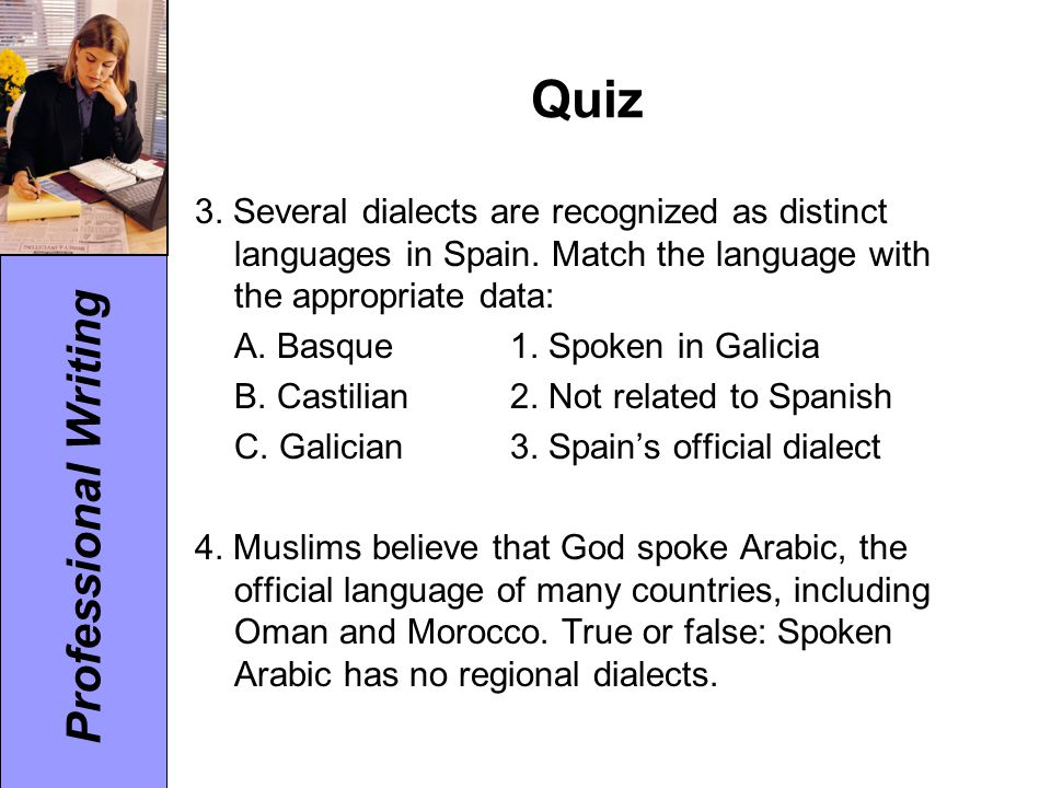 Quiz 3. Several dialects are recognized as distinct languages in Spain. Match the language with the appropriate data: