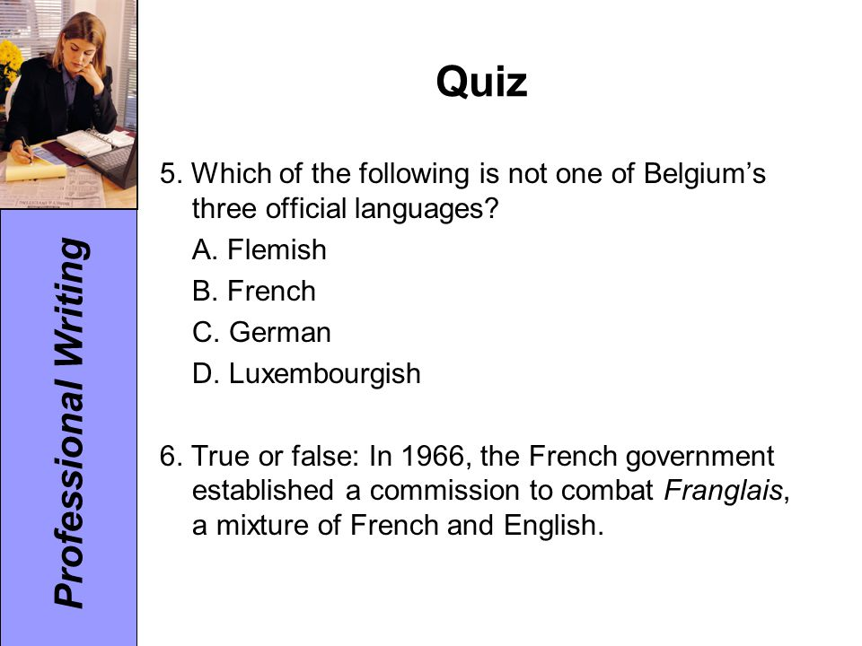 Quiz 5. Which of the following is not one of Belgium's three official languages A. Flemish. B. French.