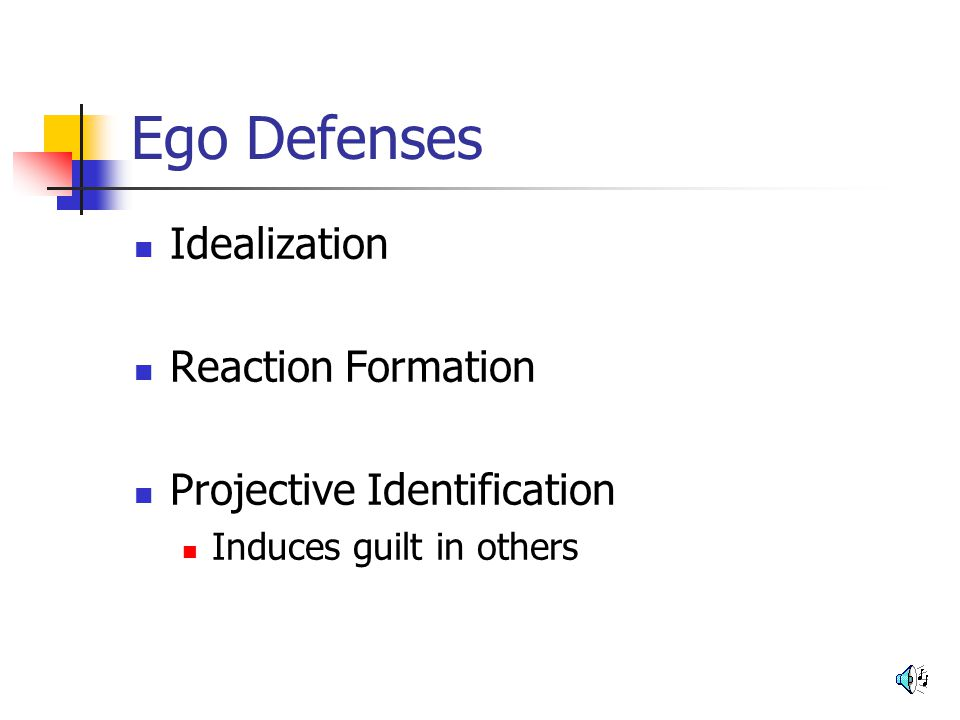 Ego Defenses Idealization Reaction Formation Projective Identification