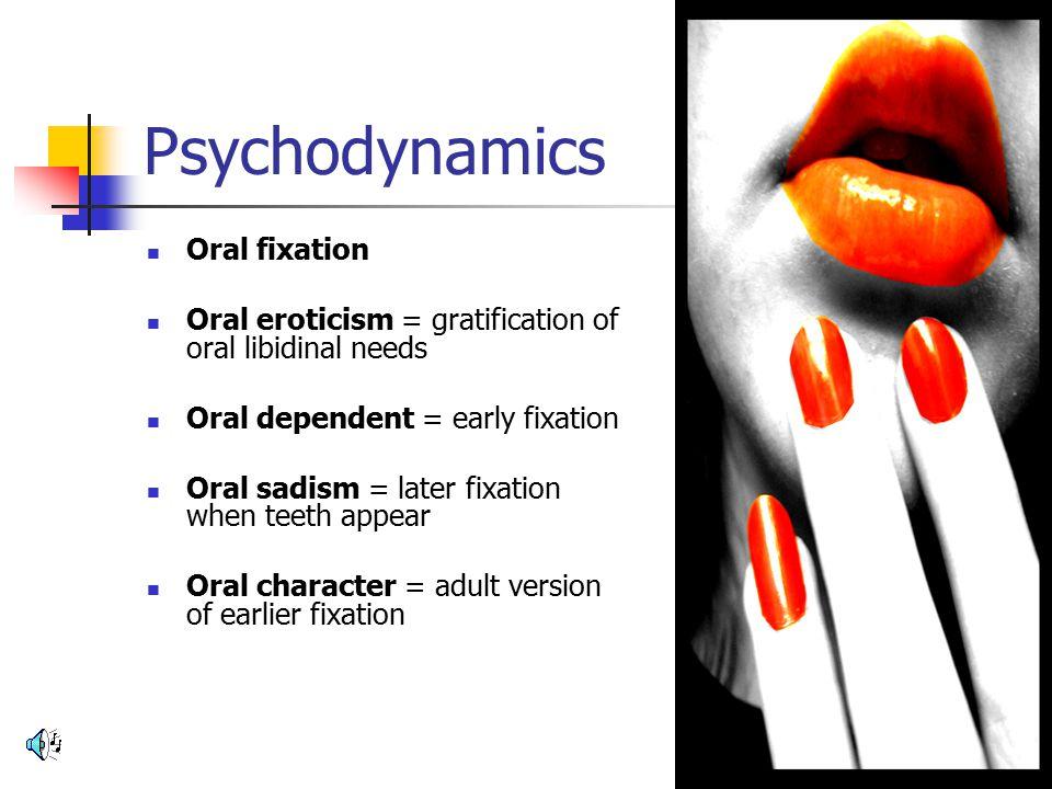 Psychodynamics Oral fixation
