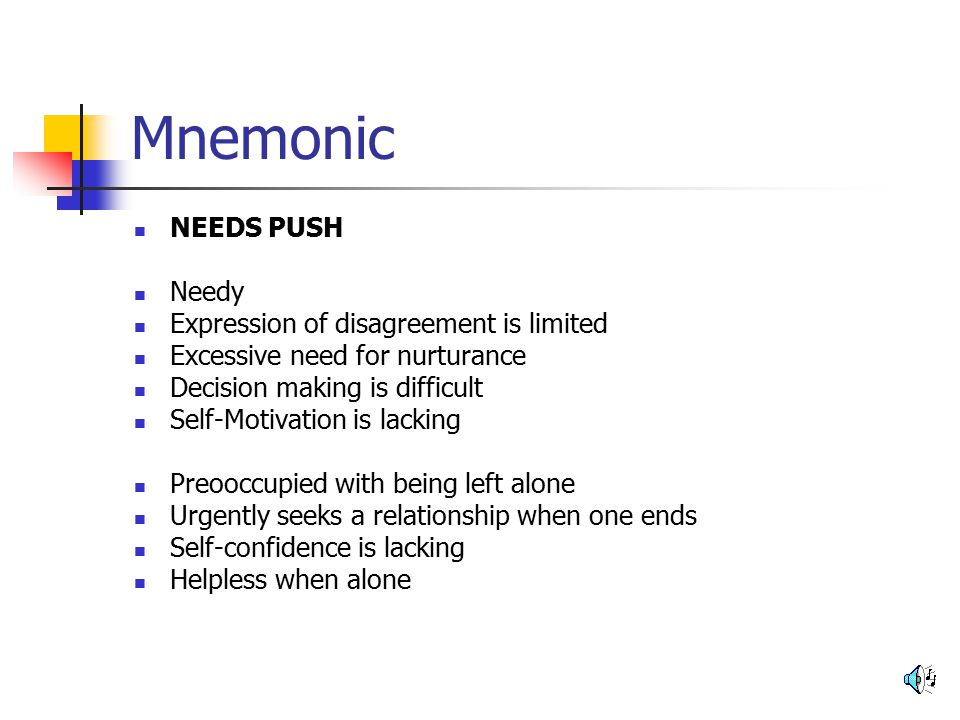 Mnemonic NEEDS PUSH Needy Expression of disagreement is limited