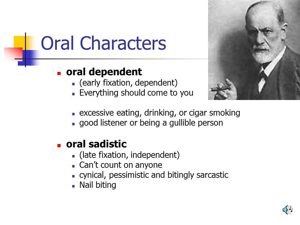 Oral Characters oral dependent oral sadistic