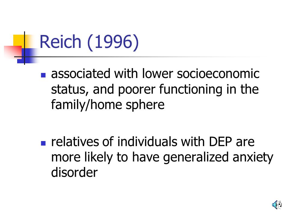 Reich (1996) associated with lower socioeconomic status, and poorer functioning in the family/home sphere.