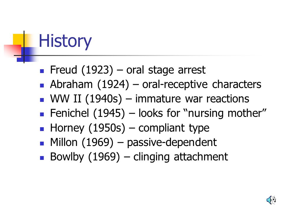 History Freud (1923) – oral stage arrest