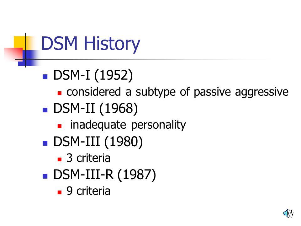 DSM History DSM-I (1952) DSM-II (1968) DSM-III (1980) DSM-III-R (1987)