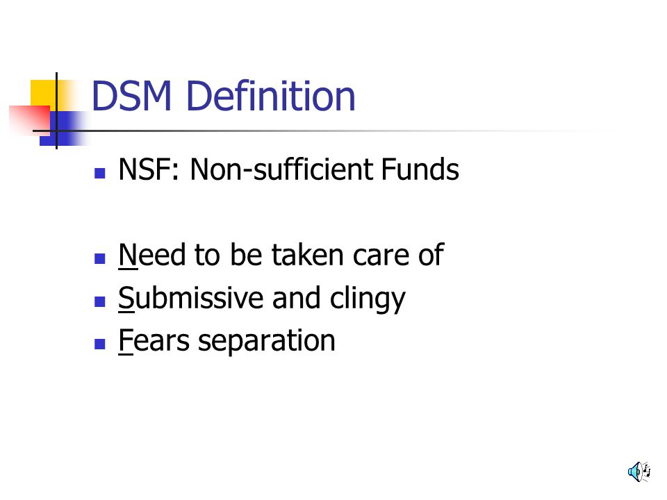 DSM Definition NSF: Non-sufficient Funds Need to be taken care of