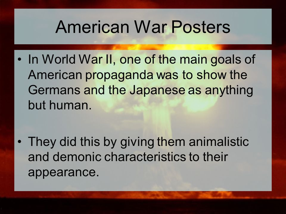 American War Posters In World War II, one of the main goals of American propaganda was to show the Germans and the Japanese as anything but human.
