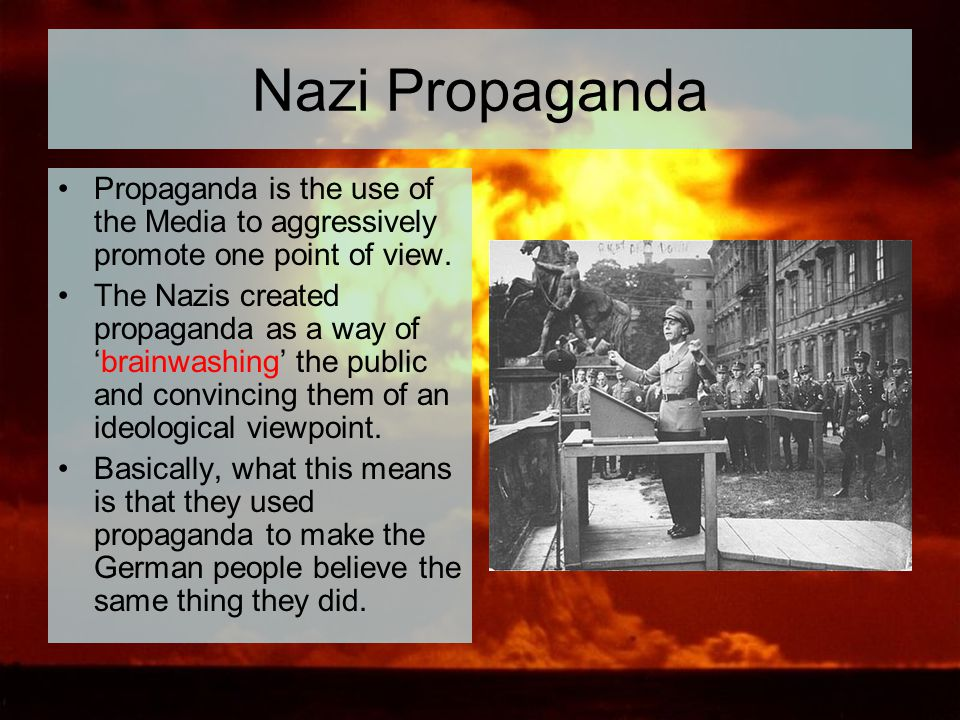 Nazi Propaganda Propaganda is the use of the Media to aggressively promote one point of view.