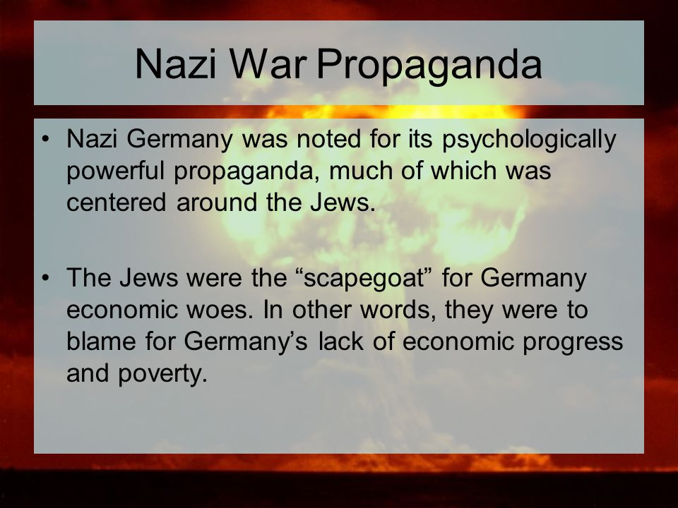 Nazi War Propaganda Nazi Germany was noted for its psychologically powerful propaganda, much of which was centered around the Jews.