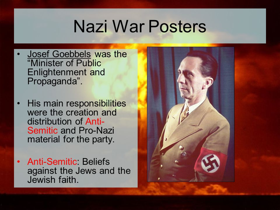 Nazi War Posters Josef Goebbels was the Minister of Public Enlightenment and Propaganda .